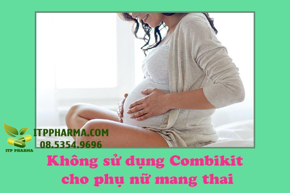 Không sử dụng thuốc Combikit cho phụ nữ có thai