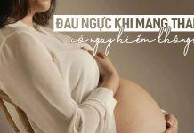 Đau ngực khi mang thai có nguy hiểm không?