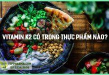 Vitamin K2 có trong thực phẩm nào?